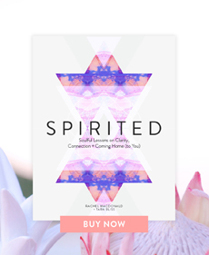 Spirited: Soulful Lessons on Clarity, Connection + Coming Home (to you)